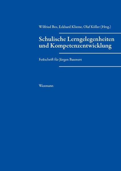 Schulische Lerngelegenheiten und Kompetenzentwicklung Festschrift für Jürgen Baumert