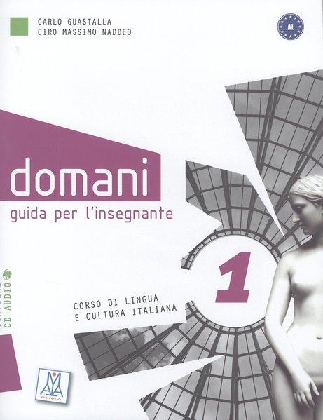 domani 1 : Corso di lingua e cultura italiana. Guida per l'insegnante Lehrerhandbuch mit Audio-CD - Guastalla, Carlo und Ciro M. Naddeo
