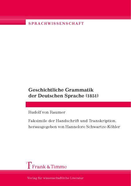 Geschichtliche Grammatik der Deutschen Sprache (1851) Faksimile: von Raumer, Rudolf: