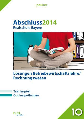 Abschluss 2014 - Realschule Bayern Betriebswirtschaftslehre/Rechnungswesen Lösungen Betriebswirtschaftslehre/Rechnungswesen