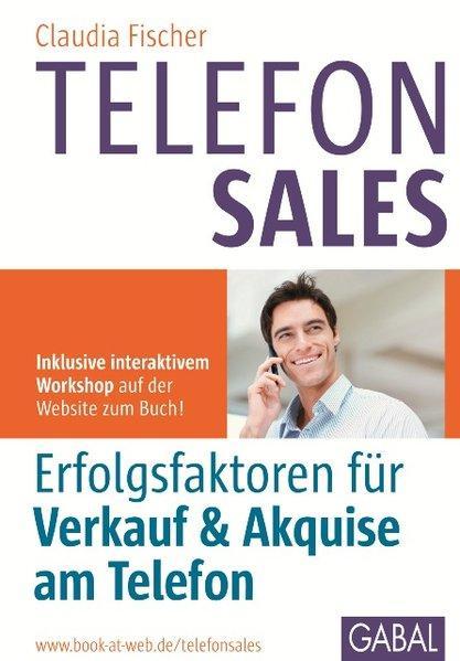 Telefonsales: Erfolgsfaktoren für Verkauf und Akquise am Telefon; inklusive interaktivem Workshop auf der Website zum Buch! - Fischer, Claudia