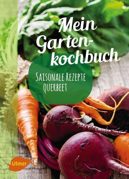 Mein Gartenkochbuch Saisonale Rezepte querbeet - Schmelzle, Katrin