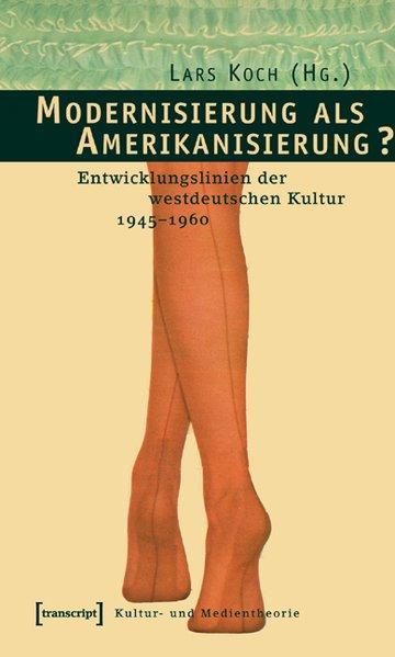 Modernisierung als Amerikanisierung? Entwicklungslinien der westdeutschen Kultur: Koch, Lars und
