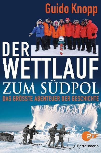 Der Wettlauf zum Südpol Das größte Abenteuer der Geschichte - Knopp, Guido