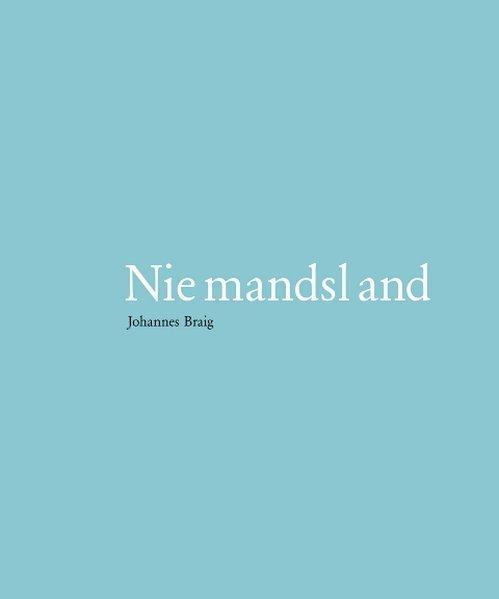 Niemandsland - Braig, Johannes und Anja Köhler
