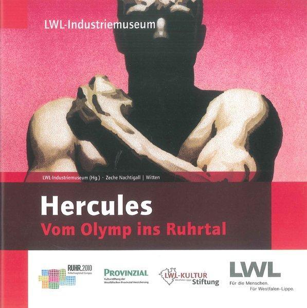 Hercules : vom Olymp ins Ruhrtal ; 30. Mai bis 14. November 2010, Zeche Nachtigall, Witte ; im Rahmen des Helden-Projektes des LWL-Industriemuseums . - Karau-Deyneko, Miriam