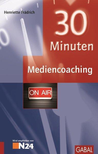 30 Minuten Mediencoaching. 30-Minuten-Reihe - Frädrich, Henriette