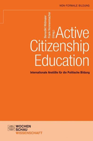 Active citizenship education : Internationale Anstöße für die Politische Bildung. - Widmaier, Benedikt und Frank Nonnenmacher