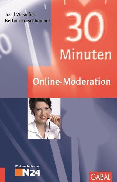 30 Minuten Online-Moderation. 30-Minuten-Reihe - Seifert, Josef W. und Bettina Kerschbaumer