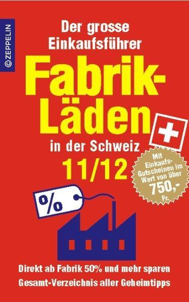 Fabrikläden in der Schweiz - 11/12: Der große Einkaufsführer mit Einkaufsgutscheinen im Wert von über 750 Euro