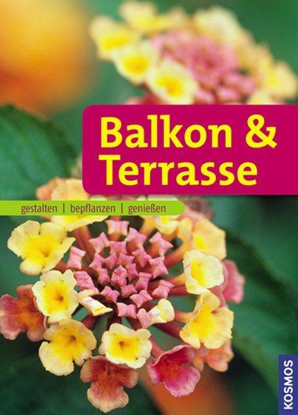 Balkon & Terrasse: gestalten - bepflanzen - genießen - Braun-Bernhart, Ursula
