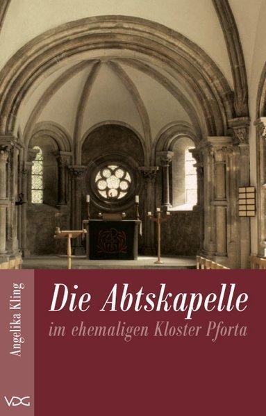 Die Abtskapelle im ehemaligen Kloster Pforta - Kling, Angelika