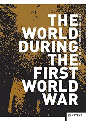 The World during the First World War Perceptions, Experiences and Consequences