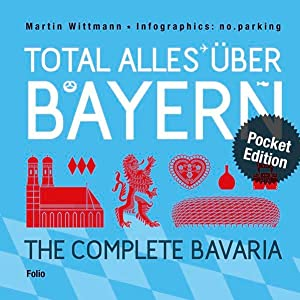 Total alles über Bayern / The Complete Bavaria. Infografiken von no.parking / Pocket Edition.