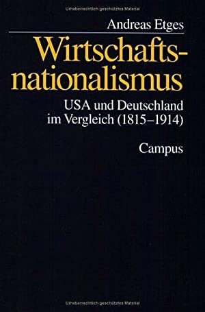 Wirtschaftsnationalismus: USA und Deutschland im Vergleich (1815-1914): Etges, Andreas: