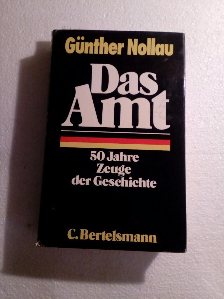 Das Amt. 50 Jahre Zeuge der Geschichte: Nollau, Günther: