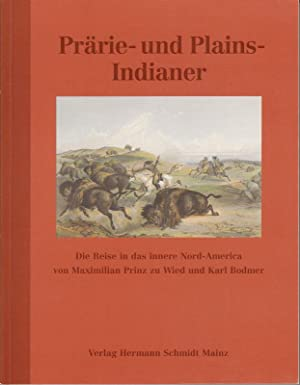 Prärie- und Plainsindianer. Die Reise in das: Löber, Ulrich (Hrsg.):