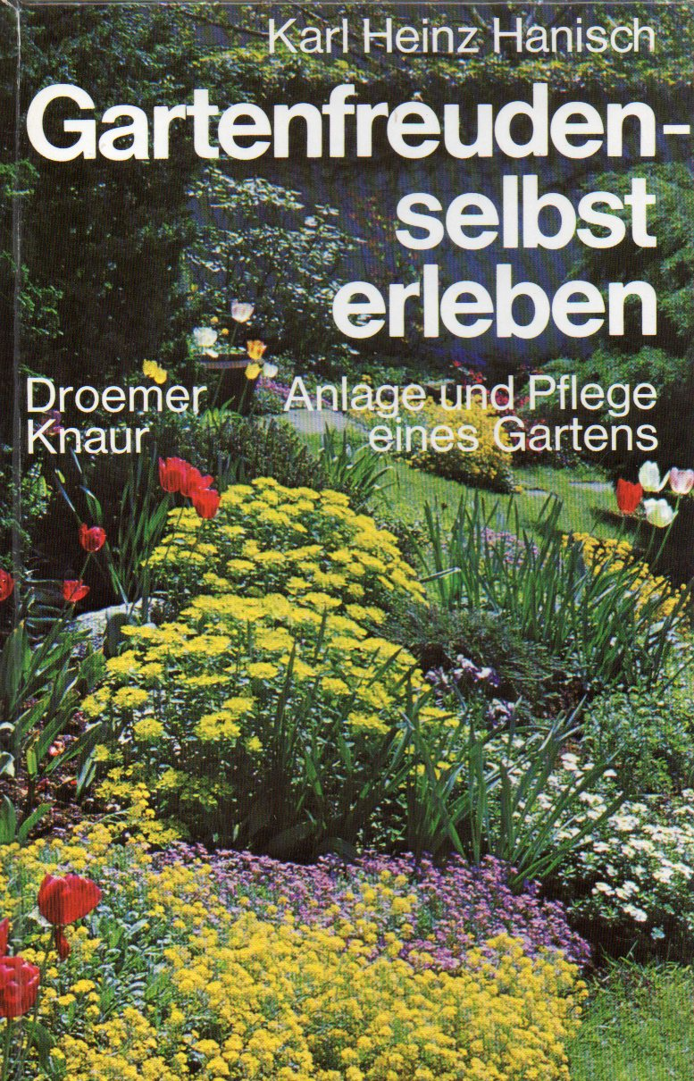 Gartenfreuden - selbst erleben: Hanisch,Karl Heinz