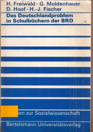 Das Deutschlandproblem in Schulbüchern der Bundesrepublik: Freiwald,Helmut+Gebhard Moldenhauer+weitere