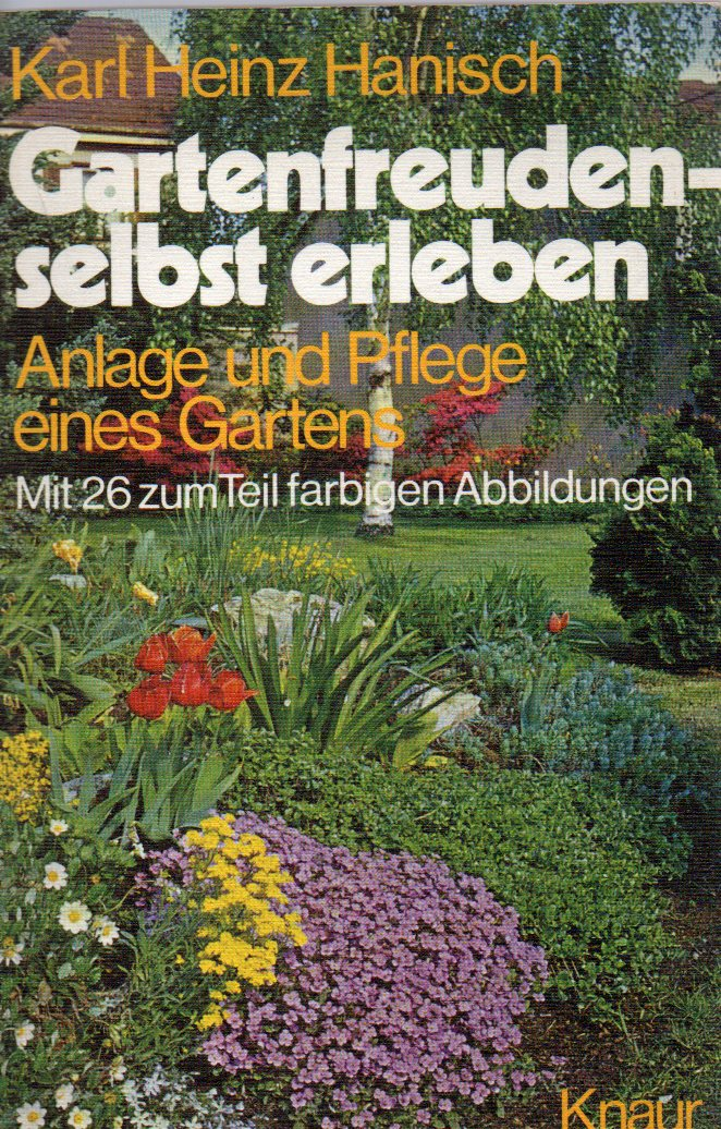 Gartenfreuden-selbst erleben: Hanisch,Karl Heinz