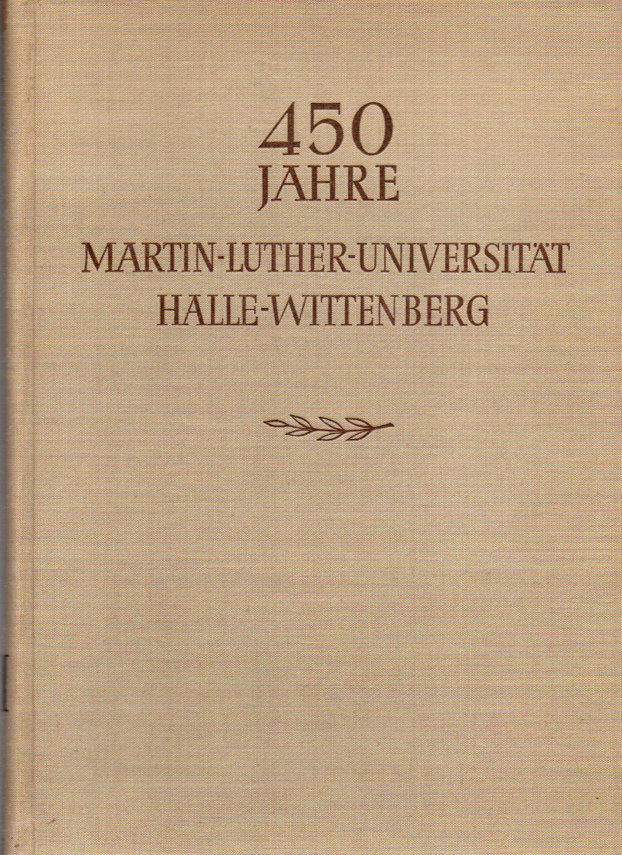 450 Jahre Martin-Luther-Universität Halle-Wittenberg Band 3: Martin-Luther-Universität Halle-Wittenberg (Hsg.)