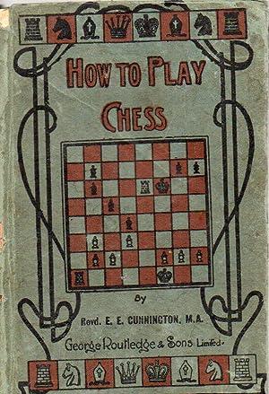 How to play chess: Cunnington,Rev.E.E.