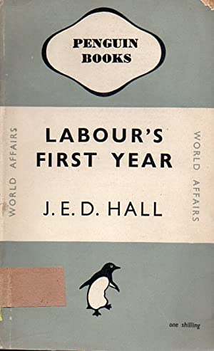 Labour's First Year: Hall,J.E.D.