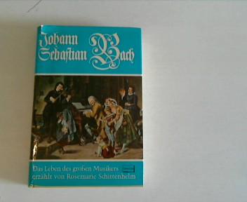 Johann Sebastian Bach : Das Leben d.: Schittenhelm, Rosemarie: