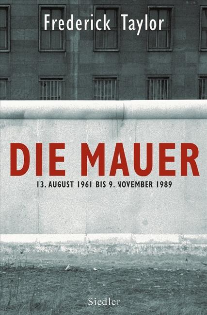 Die Mauer: 13. August 1961 bis 9.: Taylor, Fred und