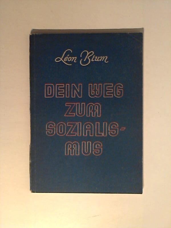 Dein Weg zum Sozialismus.: Blum, Léon: