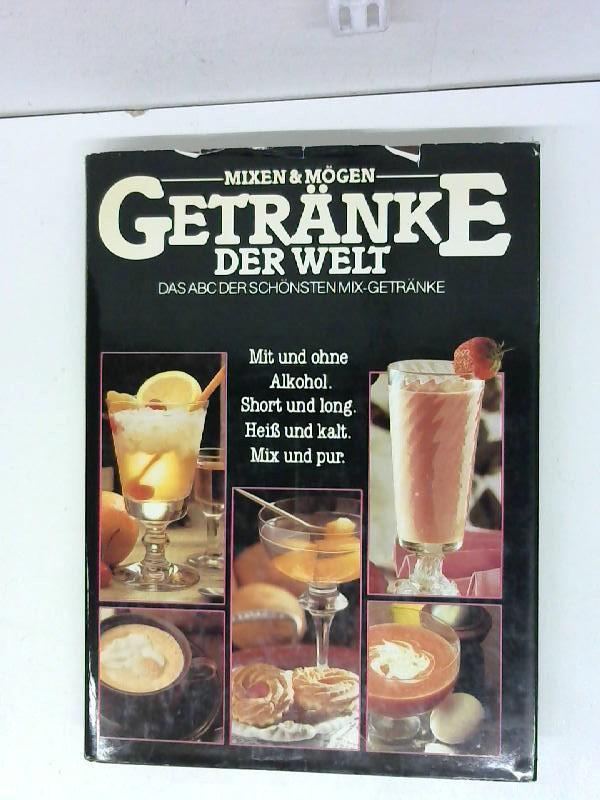 Mixen & Mögen Getränke der Welt - Das ABC der schönsten Mix-Getränke ...