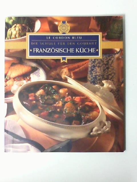 Französische Küche. Le Cordon Bleu. Die Küche für den Gourmet ...