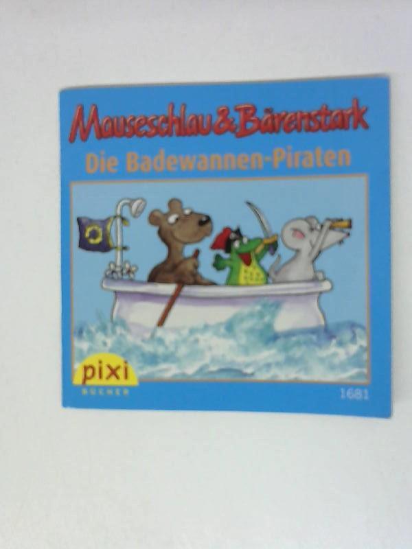 Mauseschlau & Bärenstark Die Badewannen Piraten Band: Pixi Bücher: