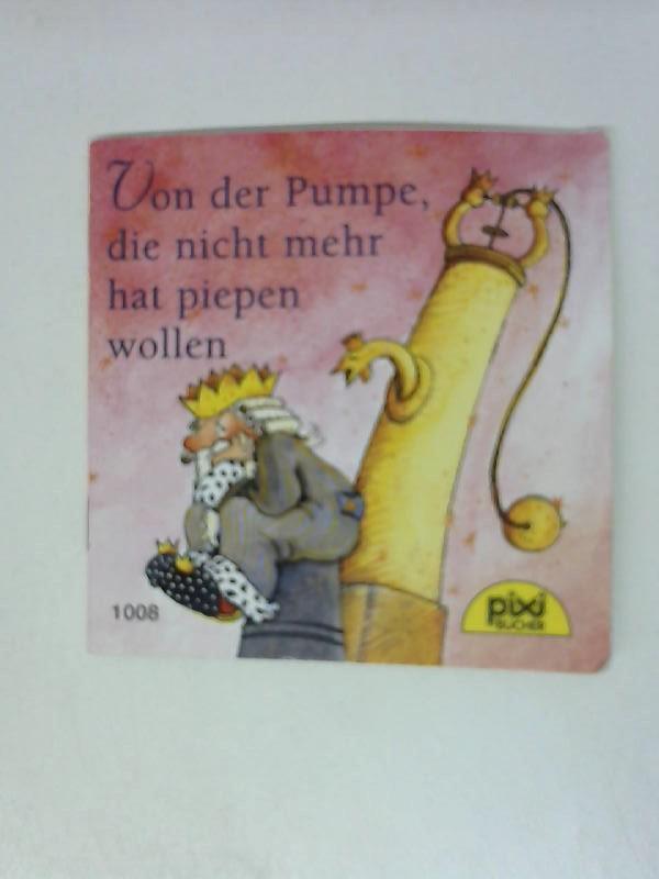 Von der Pumpe, die nicht mehr hat: Pixi, Bücher: