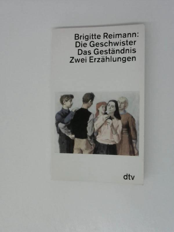 Die Geschwister Das Geständnis Zwei Erzählungen: Reimann, Brigitte: