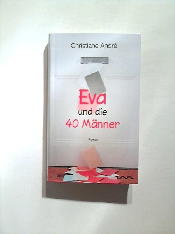 Eva und die 40 Männer.: André, Christiane: