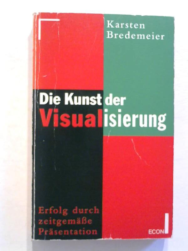 Die Kunst der Visualisierung. Erfolg durch zeitgemäße: Bredemeier, Karsten: