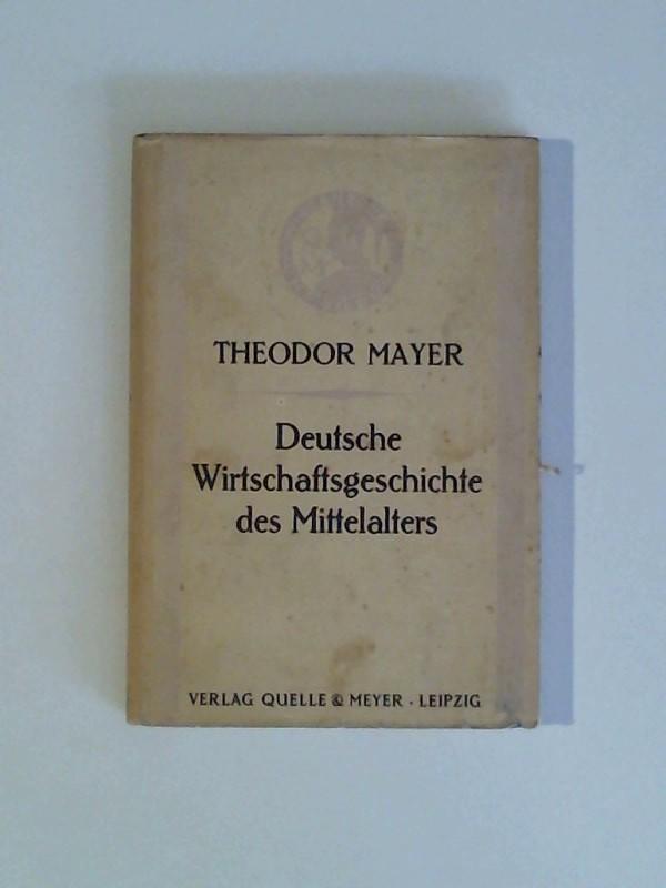 Deutsche Wirtschaftsgeschichte des Mittelalters: Mayer, Theodor: