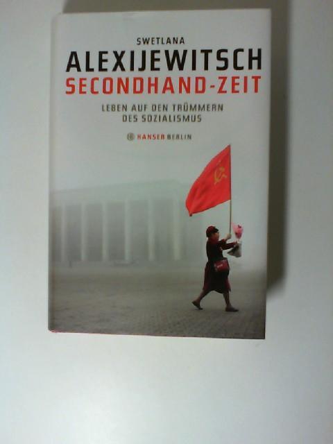 Secondhand-Zeit : Leben auf den Trümmern des: Alexijewitsch, Swetlana: