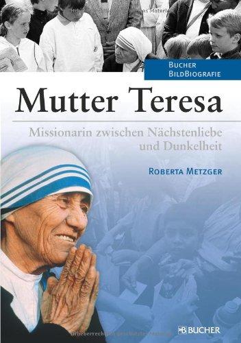 Mutter Teresa Missionarin zwischen Nächstenliebe und Dunkelheit - Roberta, Metzger