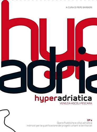 Hyperadriatica. OP2 Venezia - Ascoli - Pescara. Public Works and the Adriatic City - Pepe (Ed.), Barbieri
