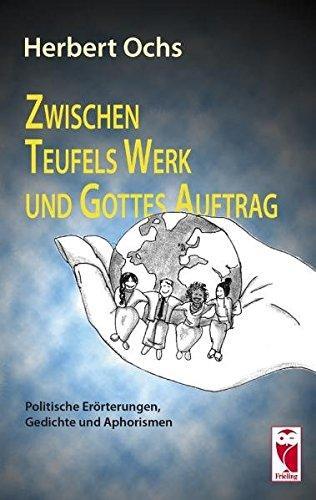 Zwischen Teufels Werk und Gottes Auftrag Politische Erörterungen, Gedichte und Aphorismen - Herbert, Ochs