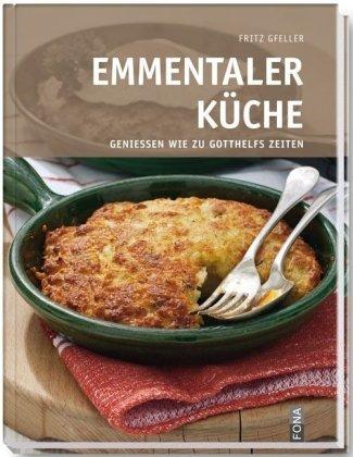 Emmentaler Küche Geniessen wie zu Gotthelfs Zeiten: Fritz, Gfeller: