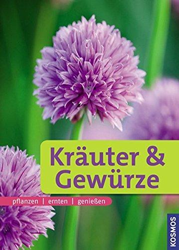 Kräuter & Gewürze pflanzen, ernten, genießen. Ihr Weg zum Kräuterparadies - Ursula, Braun-Bernhart