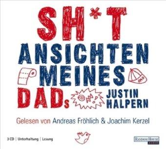 Shit - Ansichten meines Dads, 3 CDs. Ungekürzte Lesung. 228 Min. Gesprochen von Andreas Fröhlich u. Joachim Kerzel - Justin, Halpern