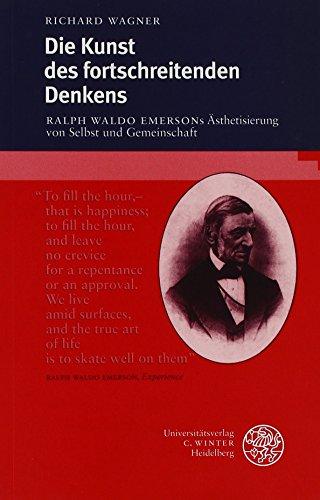 Die Kunst des fortschreitenden Denkens. Ralph Waldo Emersons Ästhetisierung von Selbst und Gemeinschaft. - Richard, Wagner