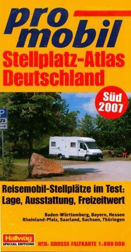 promobil Stellplatz-Atlas Deutschland. Süd. Ausgabe 2007 Die bestenStellplätze im Test: Lage, Ausstattung, Freizeitwert