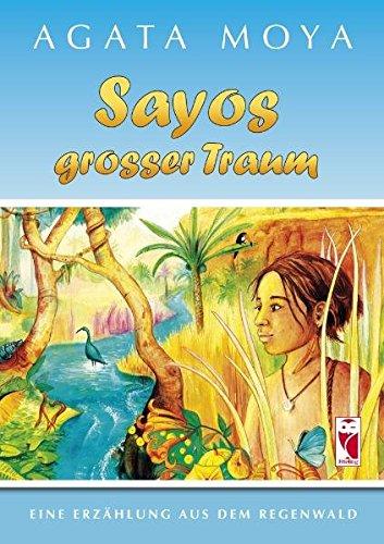 Sayos großer Traum Eine Erzählung aus dem Regenwald - Agata, Moya und Ill. v. Renold Eva L