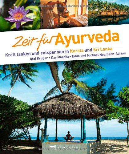 Zeit für Ayurveda Kraft tanken und entspannen in Kerala und Sri Lanka - Olaf, Von Krüger, Maeritz Kay und Neumann-Adrian Edda u. a.