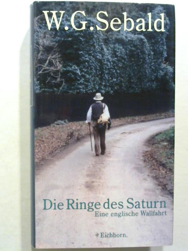 Die Ringe des Saturn. Eine englische Wallfahrt.: Sebald, W. G.: